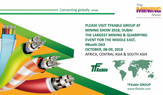 Between 8-9th October 2018 TFKable Group will participate in The Mining Show 2018,Dubai – largest event of this type in the Gulf region dedicated to mining sector